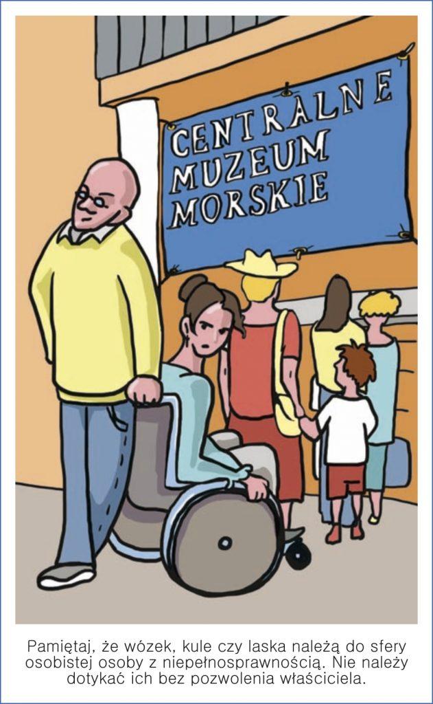 Pamiętaj, że wózek, kule czy laska należą do strefy osobistej osoby z niepełnosprawnością. Nie należy dotykać ich bez pozwolenia właściciela.