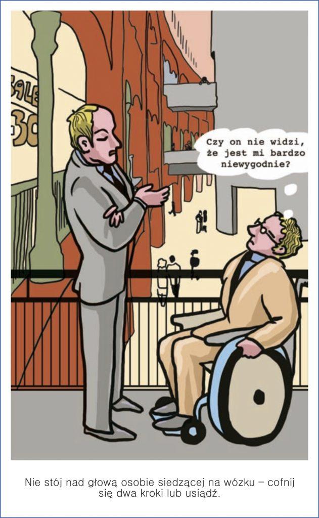Nie stój nad głową oosby siedzącej na wózku - cofnij się dwa kroki lub usiądź.