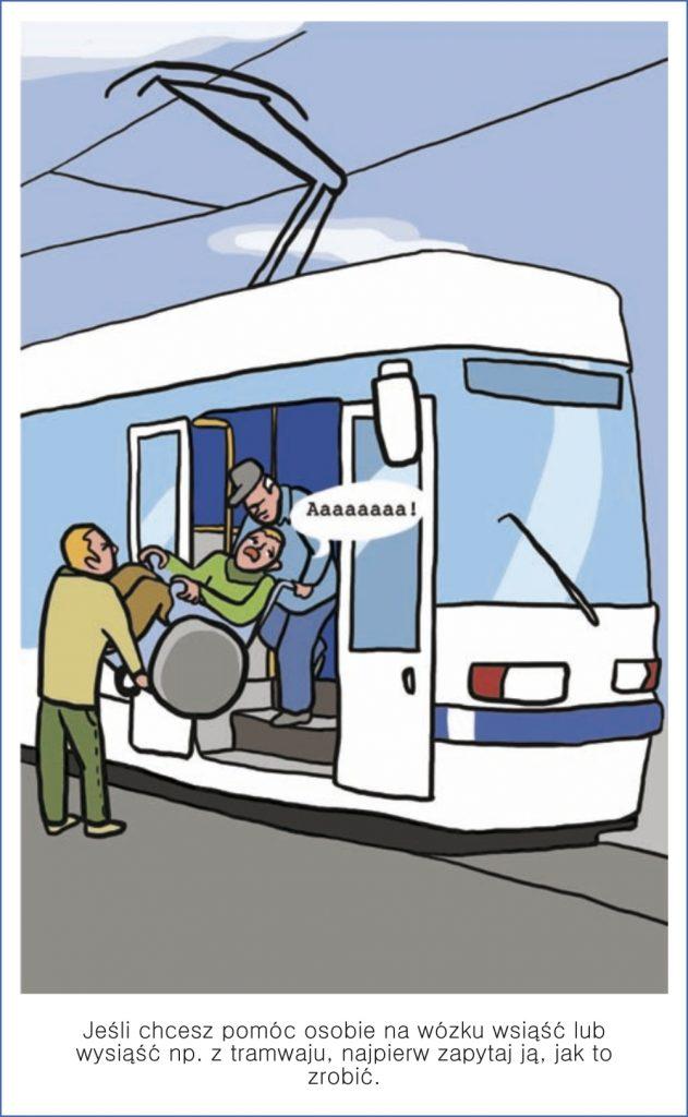 Jeśli chcesz pomóc osoby na wózku wsiąść lub wysiąść np. z tramwaju, najpierw zapytaj ją, jak to zrobić.